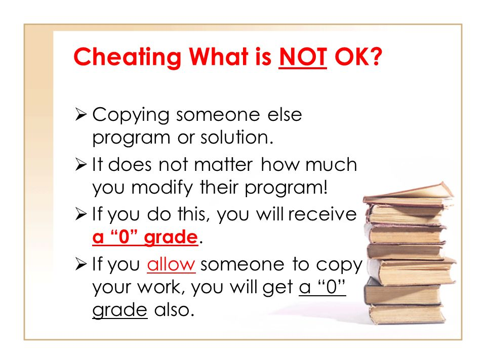 Cheating What is NOT OK.  Copying someone else program or solution.