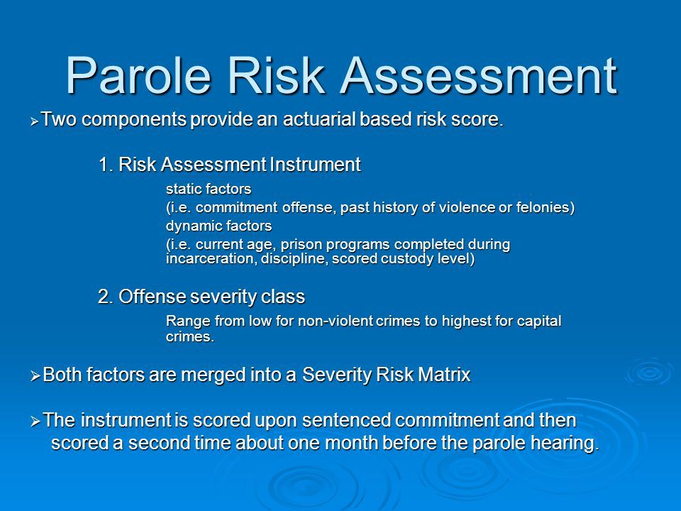 Parole Risk Assessment  Two components provide an actuarial based risk score.
