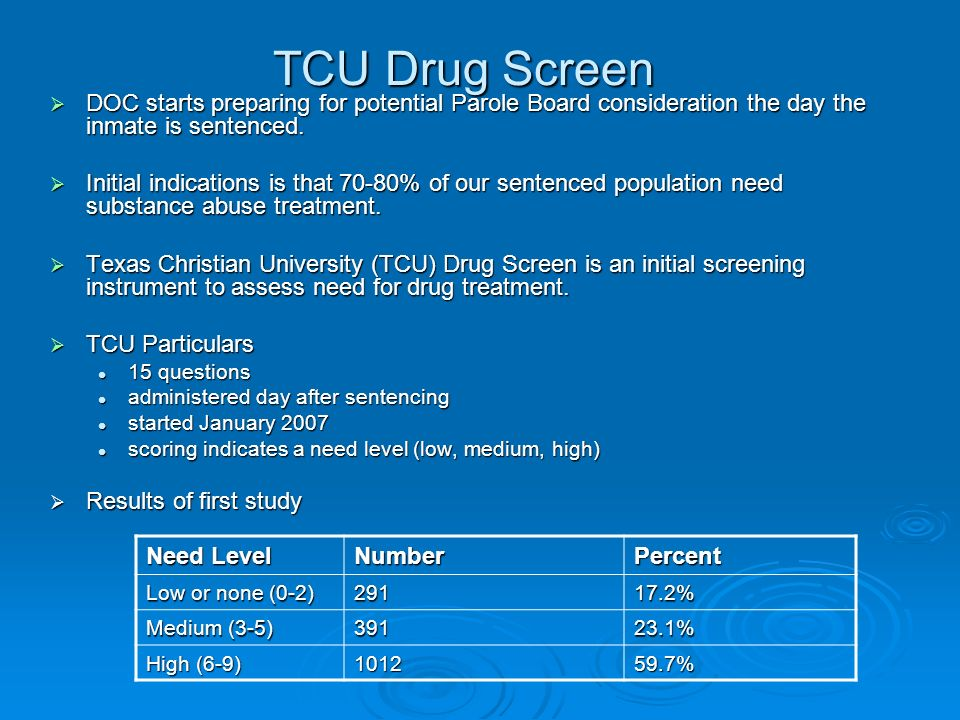 TCU Drug Screen  DOC starts preparing for potential Parole Board consideration the day the inmate is sentenced.