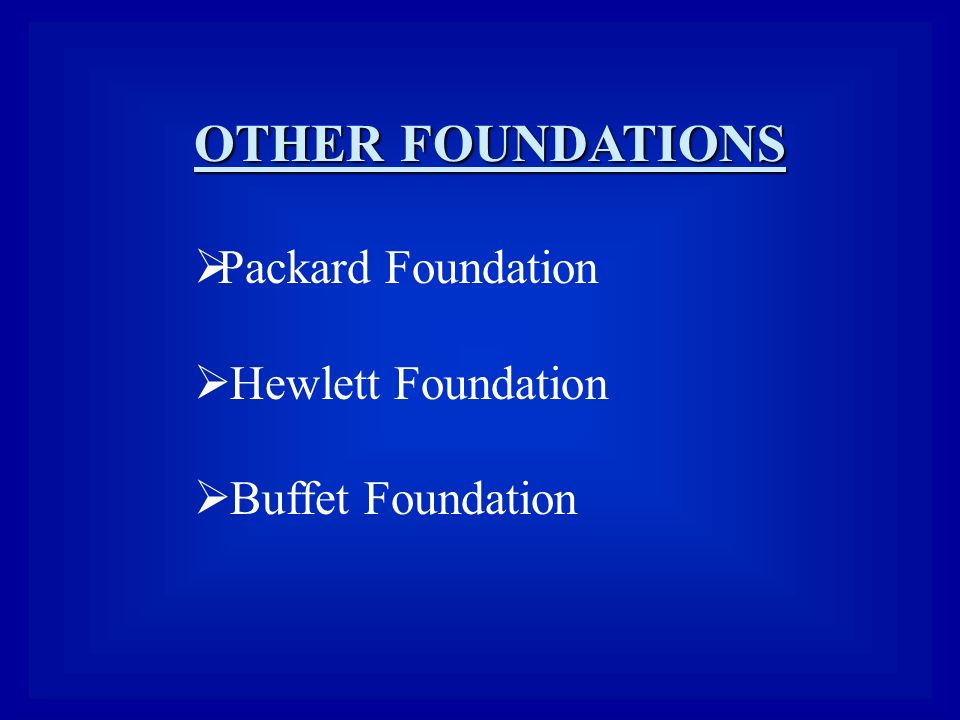 OTHER FOUNDATIONS  Packard Foundation  Hewlett Foundation  Buffet Foundation