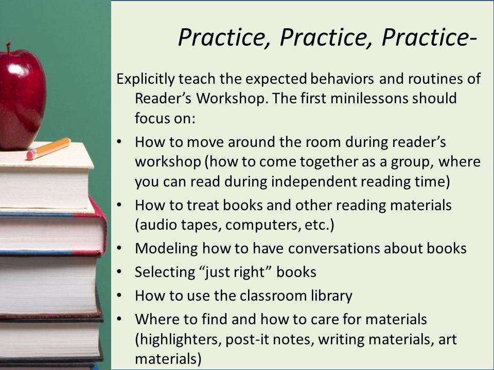 Practice, Practice, Practice- Explicitly teach the expected behaviors and routines of Reader's Workshop.