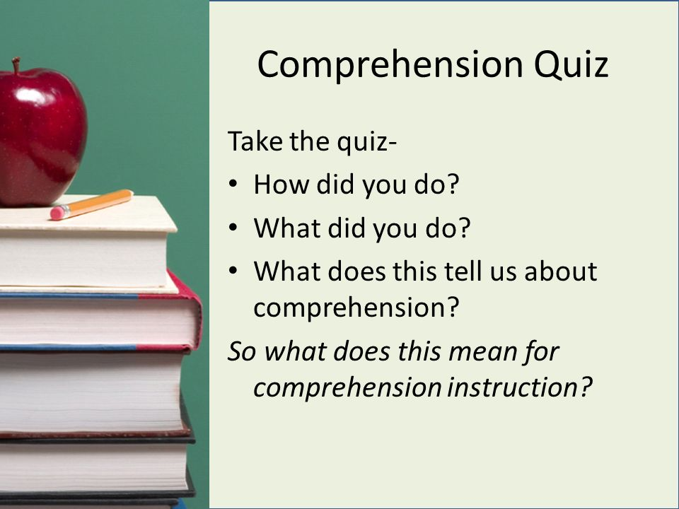 Comprehension Quiz Take the quiz- How did you do. What did you do.
