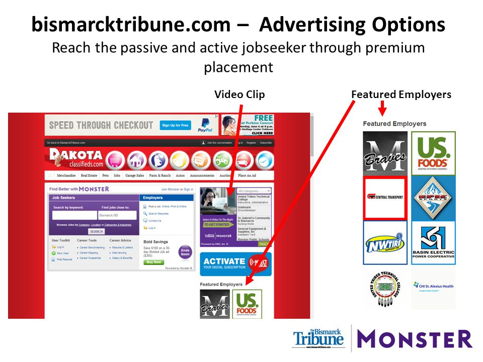 bismarcktribune.com – Advertising Options Reach the passive and active jobseeker through premium placement Video ClipFeatured Employers