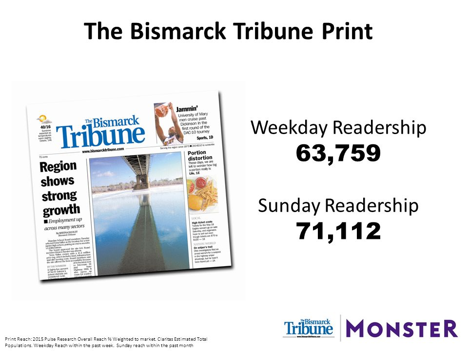 Weekday Readership 63,759 Sunday Readership 71,112 The Bismarck Tribune Print Print Reach: 2015 Pulse Research Overall Reach % Weighted to market.