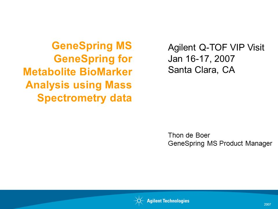 2007 GeneSpring MS GeneSpring for Metabolite BioMarker Analysis