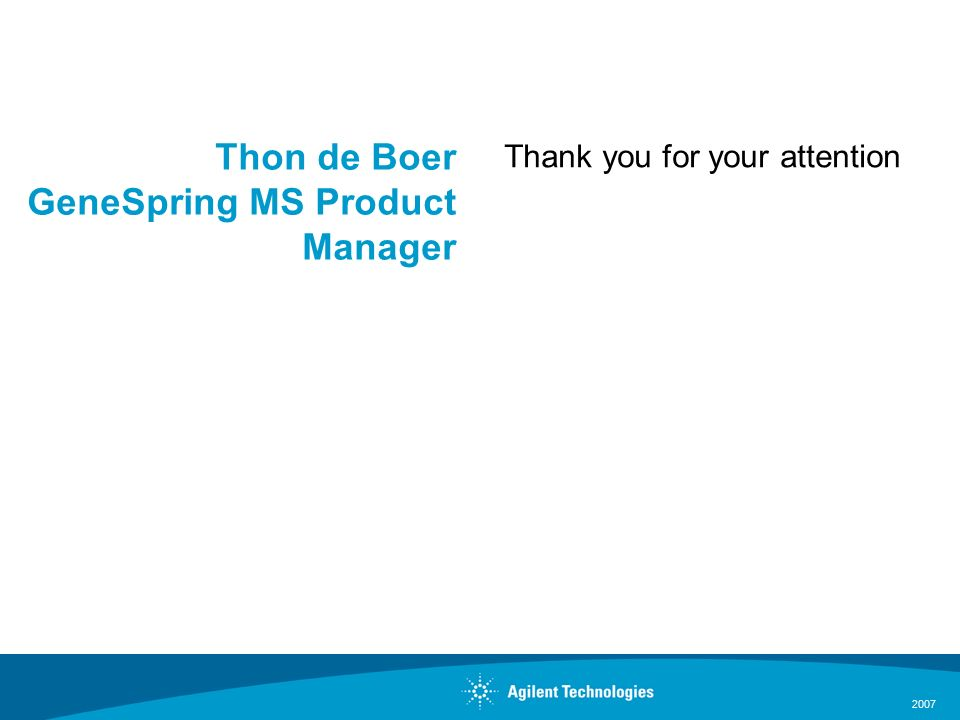 2007 Thon de Boer GeneSpring MS Product Manager Thank you for your attention