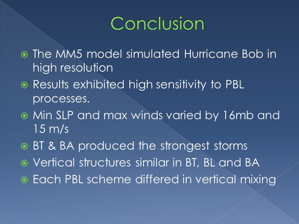  The MM5 model simulated Hurricane Bob in high resolution  Results exhibited high sensitivity to PBL processes.