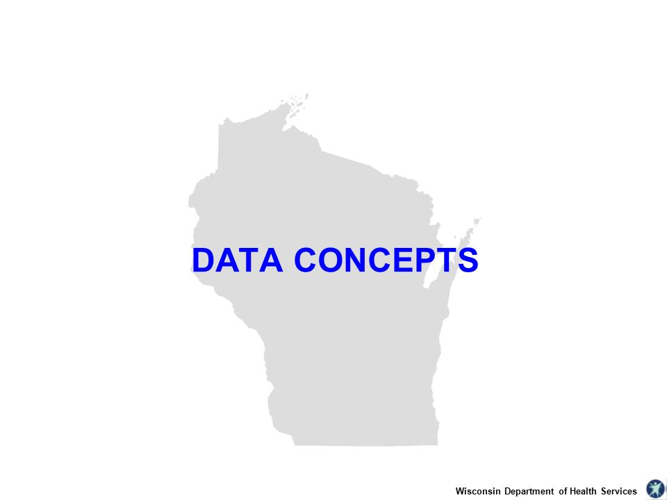 Wisconsin Department of Health Services DATA CONCEPTS