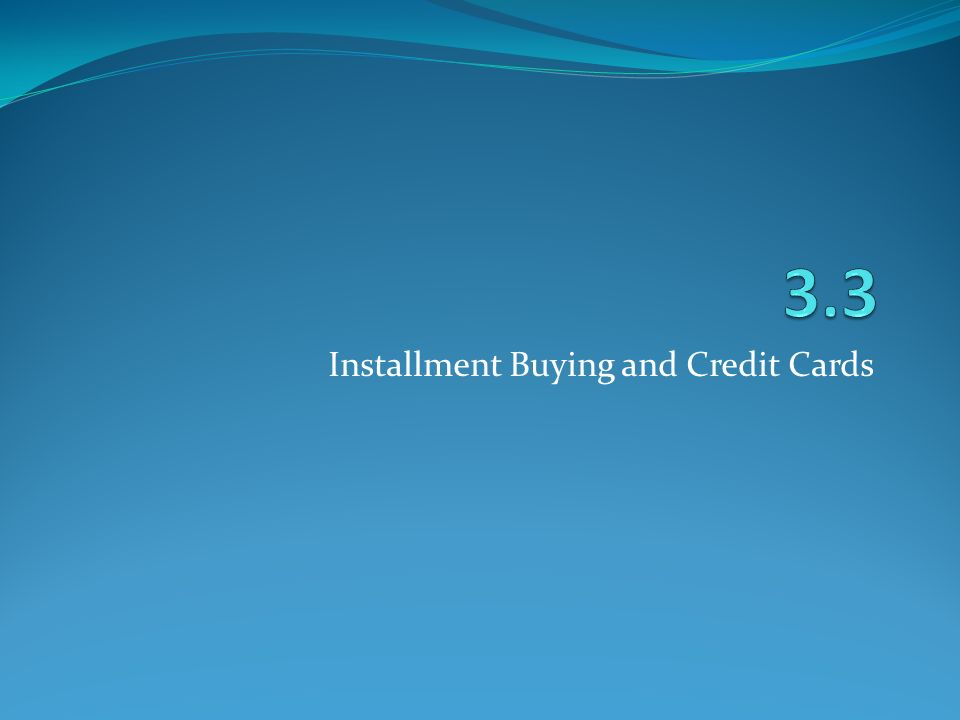 Installment Buying and Credit Cards