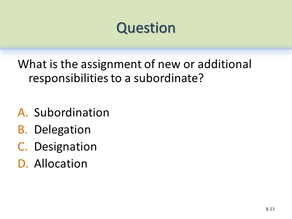 Question What is the assignment of new or additional responsibilities to a subordinate.