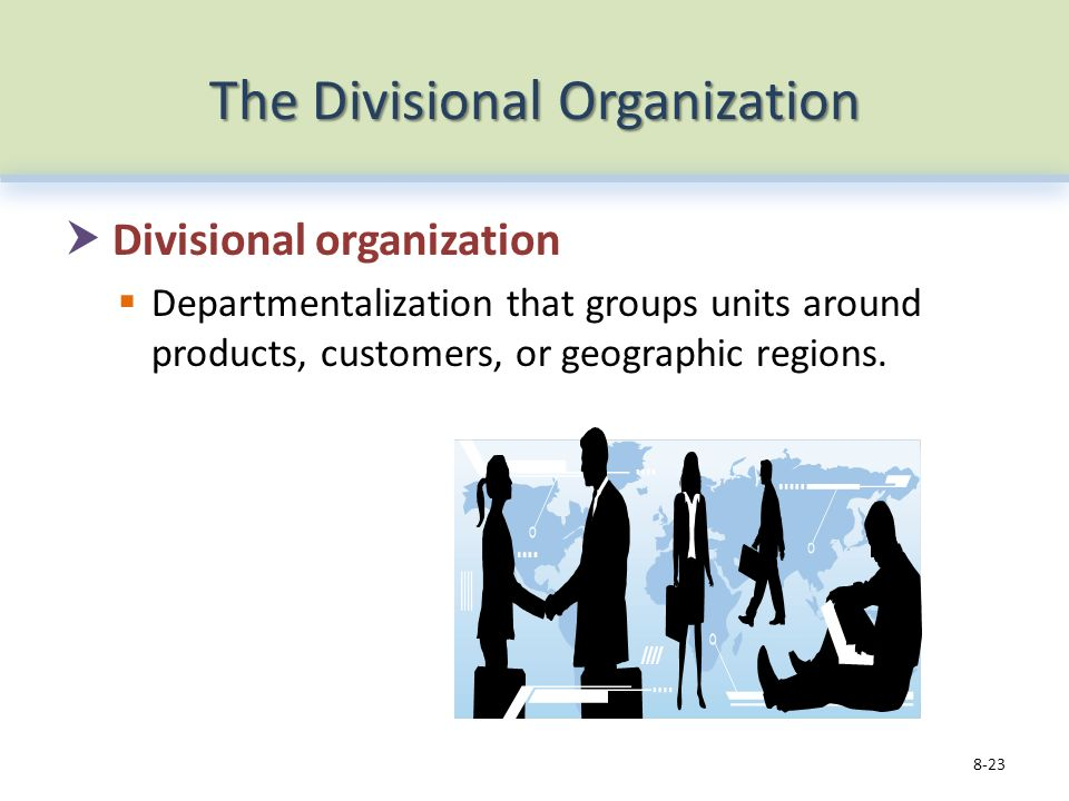 The Divisional Organization  Divisional organization  Departmentalization that groups units around products, customers, or geographic regions.