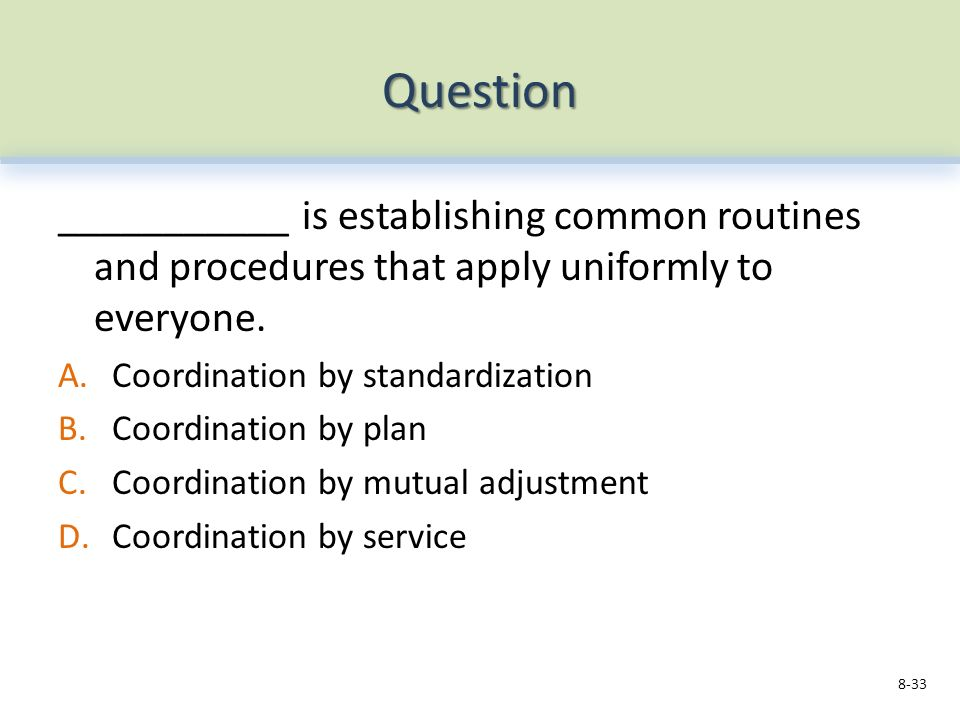 Question ___________ is establishing common routines and procedures that apply uniformly to everyone.
