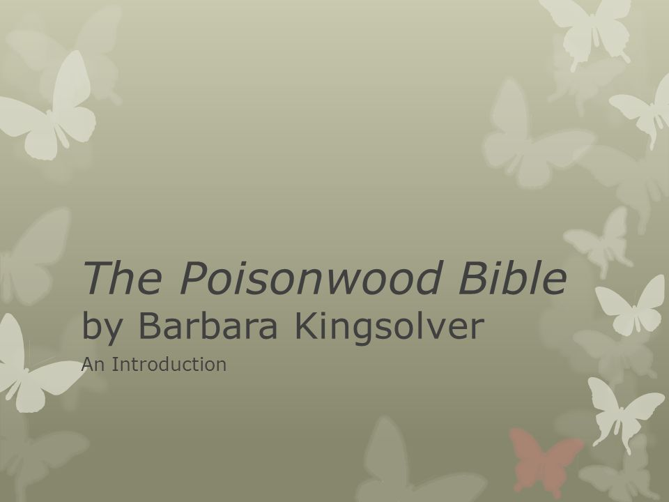 an analysis of poetry in the poisonwood bible by barbara kingsolver essay Poisonwood bible barbara kingsolver is the author of many well-written pieces of literature including the poisonwood bible this novel explores the beauty and hardships that exist in the belgian congo in 1959.