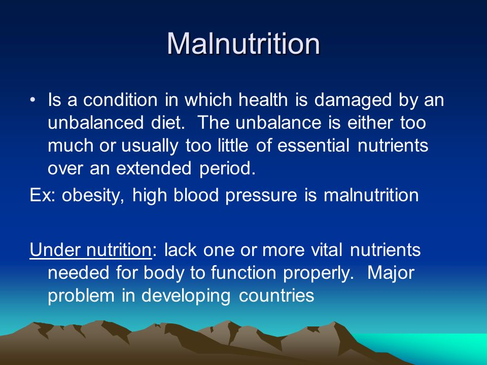 Malnutrition Is a condition in which health is damaged by an unbalanced diet.