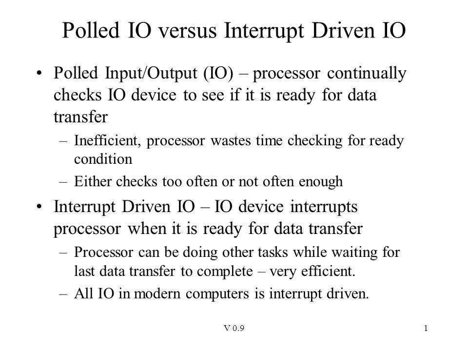 V 0 91 Polled IO versus Interrupt Driven IO Polled Input