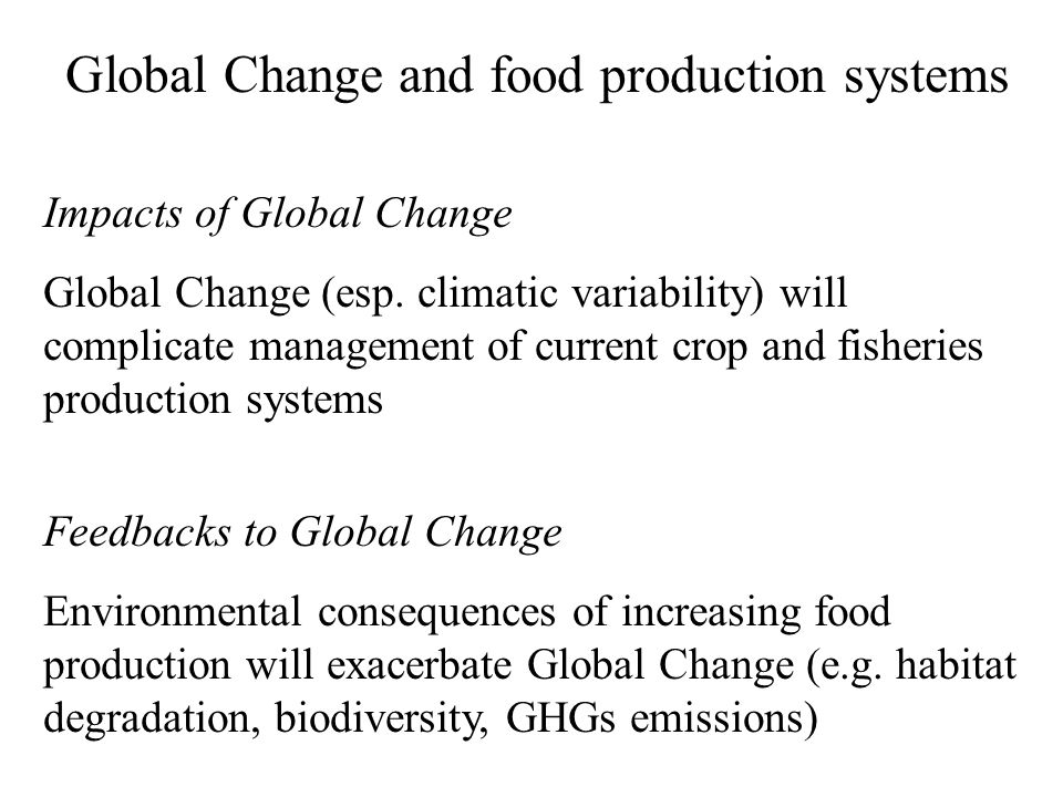 Global Change and food production systems Impacts of Global Change Global Change (esp.