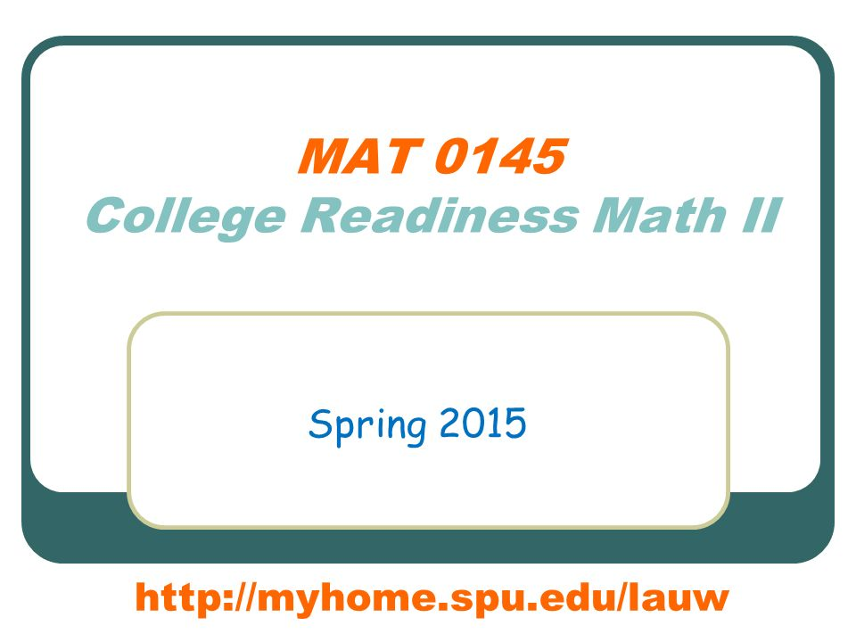 MAT 0145 College Readiness Math II Spring