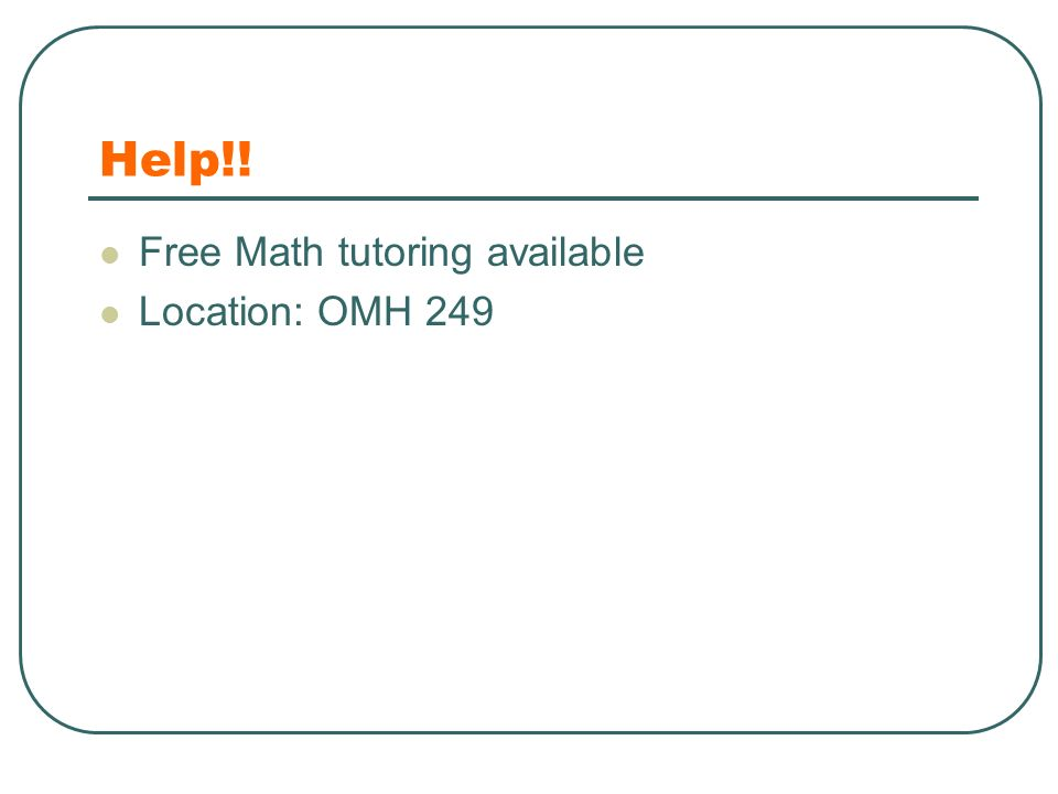 Help!! Free Math tutoring available Location: OMH 249