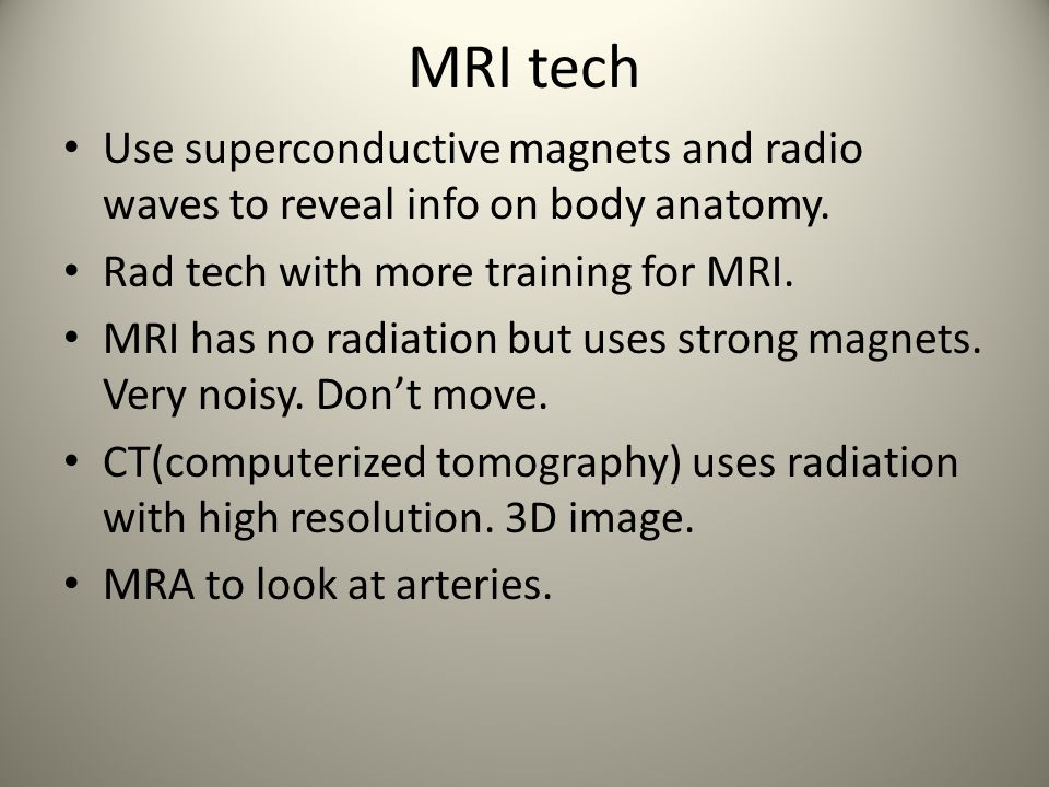 MRI tech Use superconductive magnets and radio waves to reveal info on body anatomy.