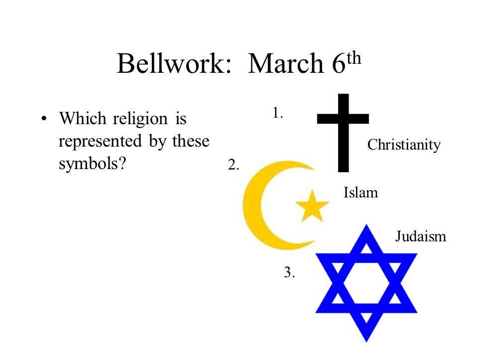 Bellwork March 6 Th Which Religion Is Represented By These Symbols
