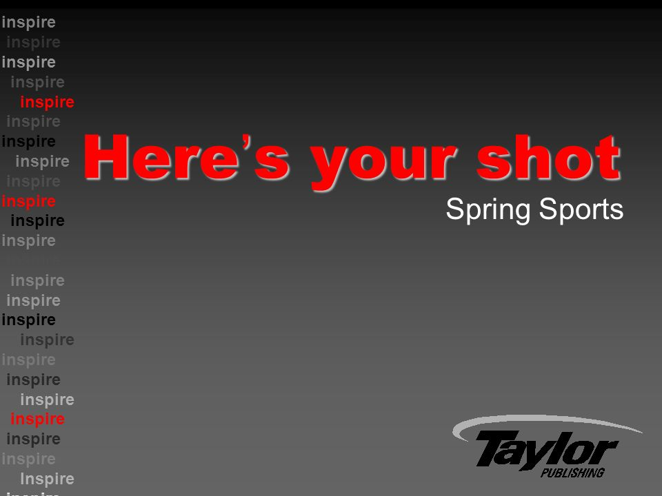 inspire Inspire inspire Here ' s your shot Spring Sports