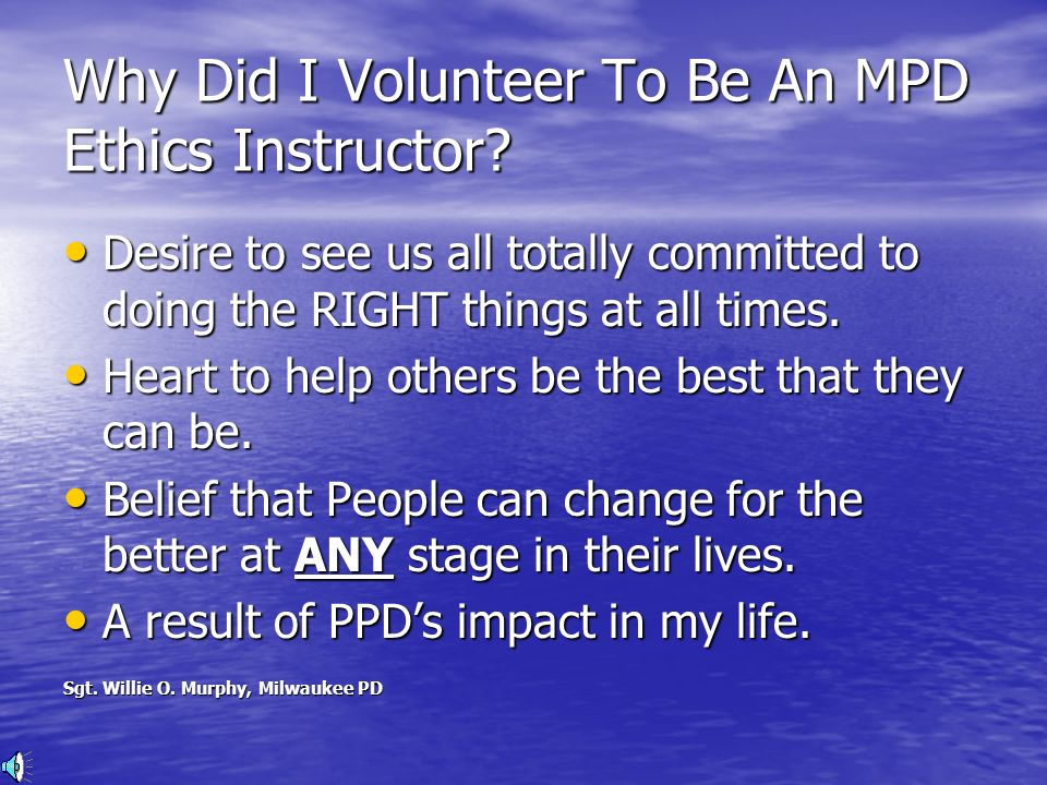 Why Did I Volunteer To Be An MPD Ethics Instructor? Desire