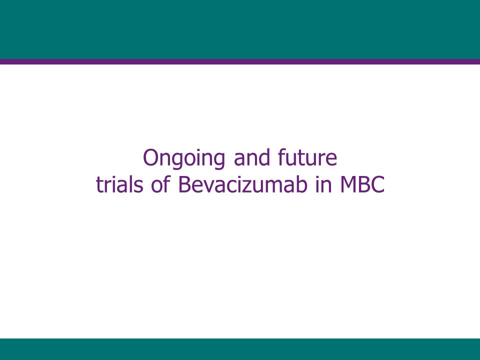 Ongoing and future trials of Bevacizumab in MBC