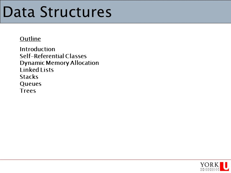 Data Structures Outline Introduction Self-Referential Classes Dynamic Memory Allocation Linked Lists Stacks Queues Trees