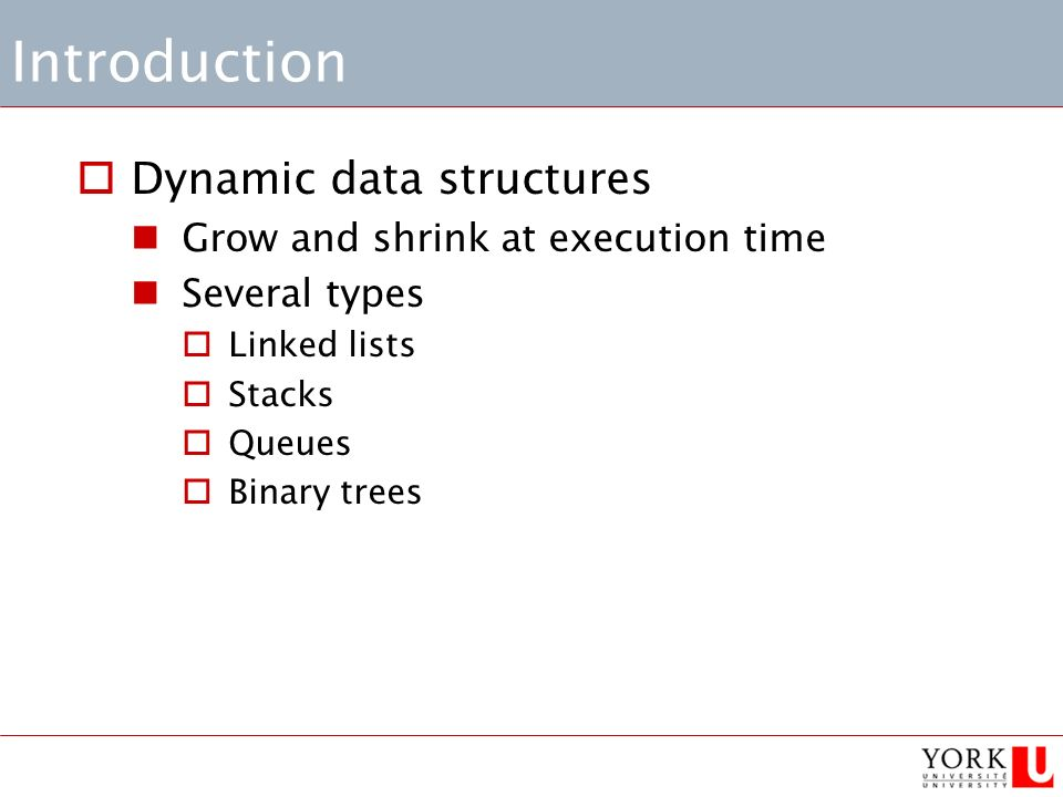 Introduction  Dynamic data structures Grow and shrink at execution time Several types  Linked lists  Stacks  Queues  Binary trees