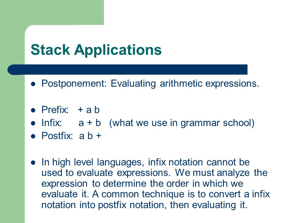 Stack Applications Postponement: Evaluating arithmetic expressions.