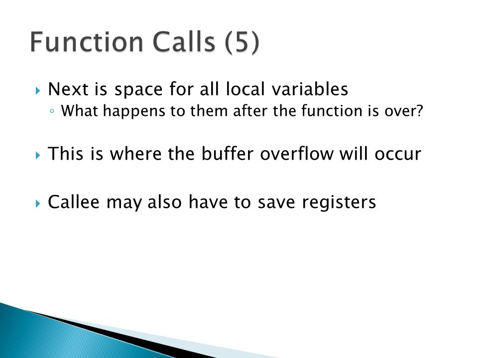  Next is space for all local variables ◦ What happens to them after the function is over.