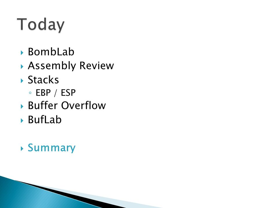  BombLab  Assembly Review  Stacks ◦ EBP / ESP  Buffer Overflow  BufLab  Summary