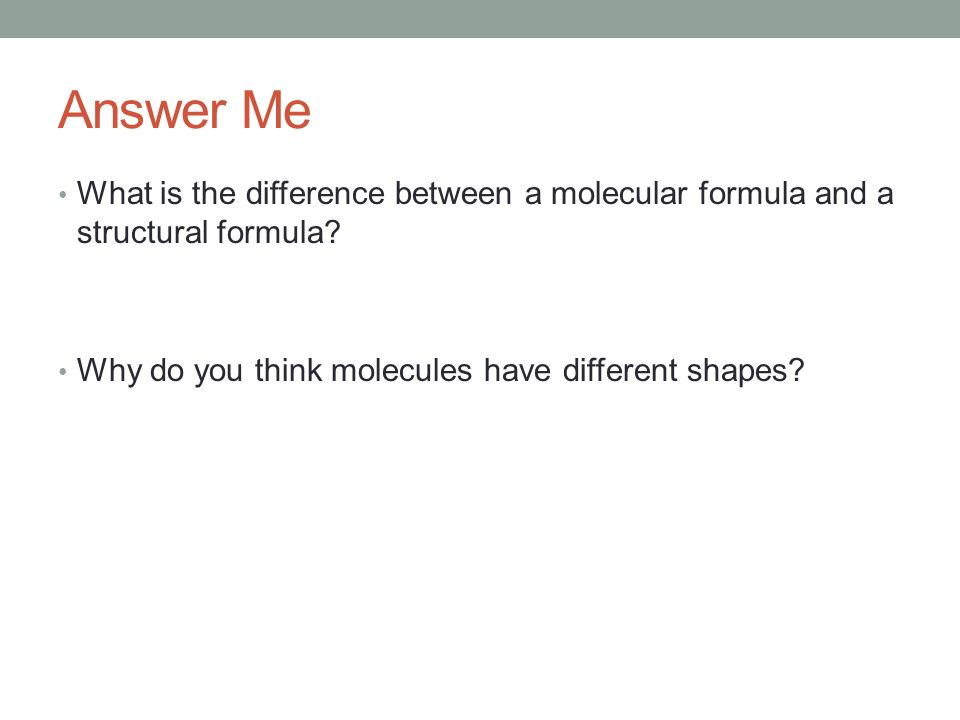 Answer Me What is the difference between a molecular formula and a structural formula.