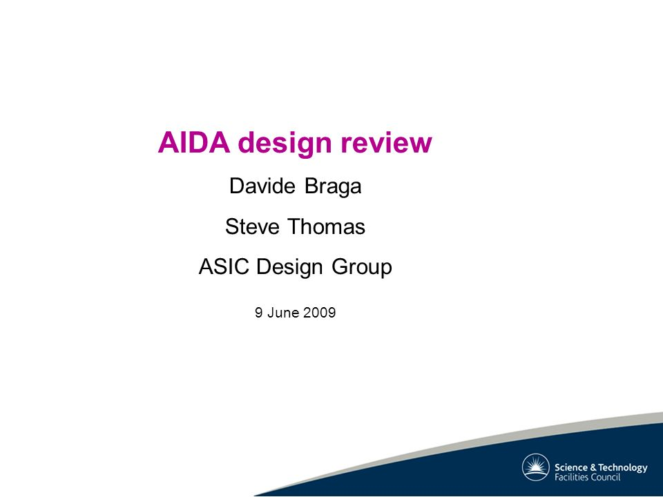 AIDA design review Davide Braga Steve Thomas ASIC Design Group 9 June 2009