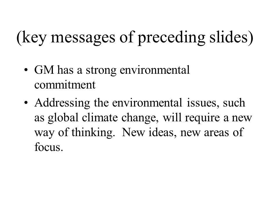 (key messages of preceding slides) GM has a strong environmental commitment Addressing the environmental issues, such as global climate change, will require a new way of thinking.
