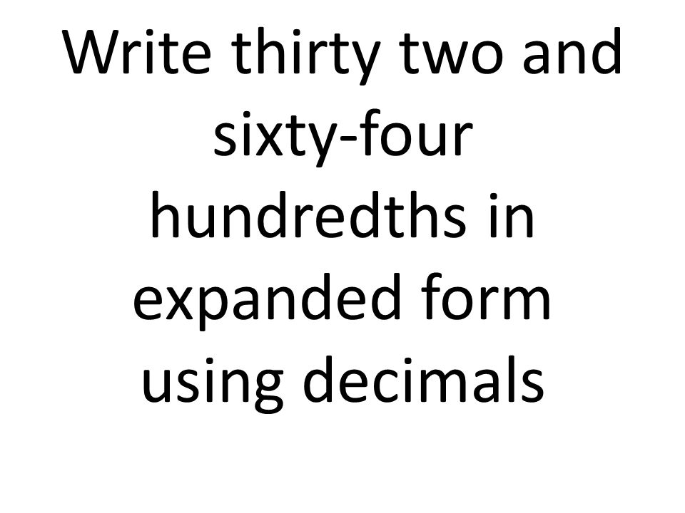 Write Thirty Two And Sixty Four Hundredths In Expanded Form Using