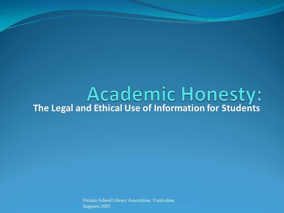 The Legal and Ethical Use of Information for Students Ontario School Library Association: Curriculum Supports 2003