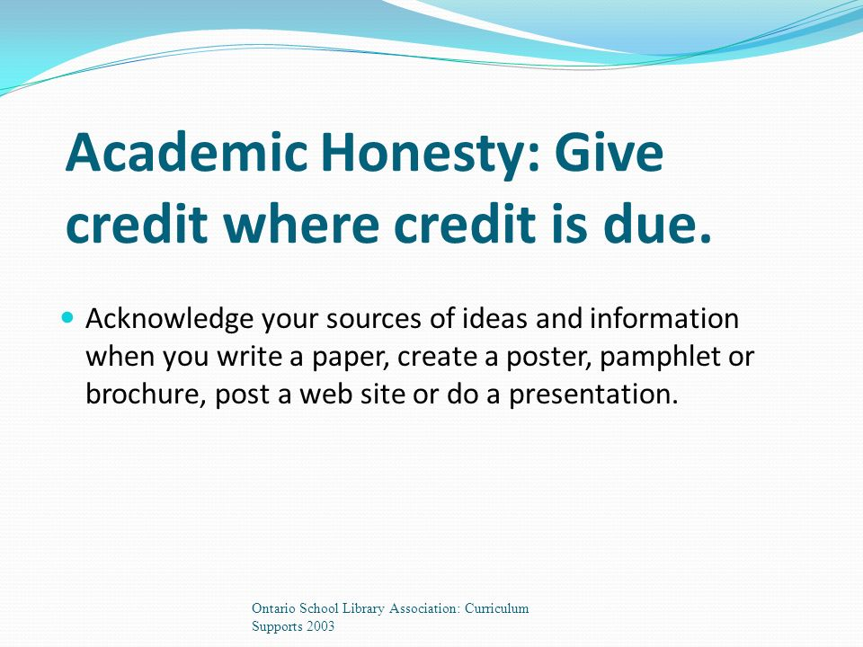 Academic Honesty: Give credit where credit is due.