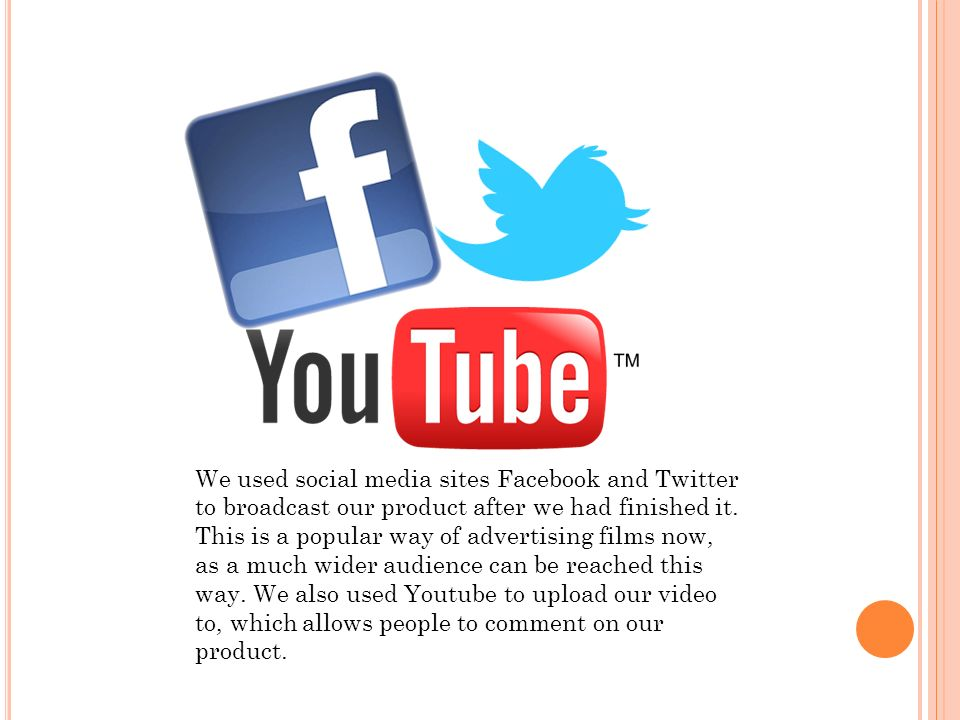 We used social media sites Facebook and Twitter to broadcast our product after we had finished it.