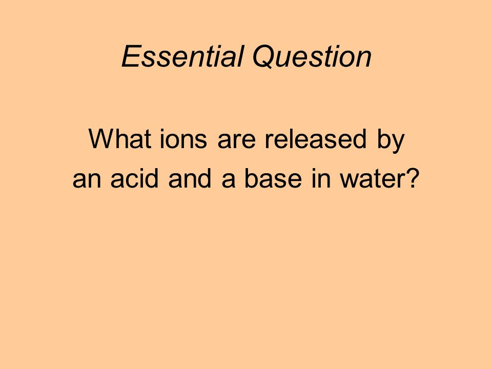 What ions are released by an acid and a base in water Essential Question