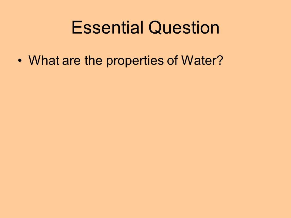 Essential Question What are the properties of Water