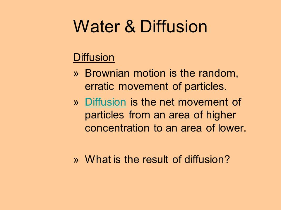 Water & Diffusion Diffusion »Brownian motion is the random, erratic movement of particles.