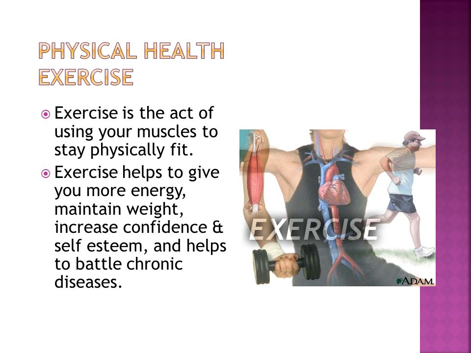  Exercise is the act of using your muscles to stay physically fit.