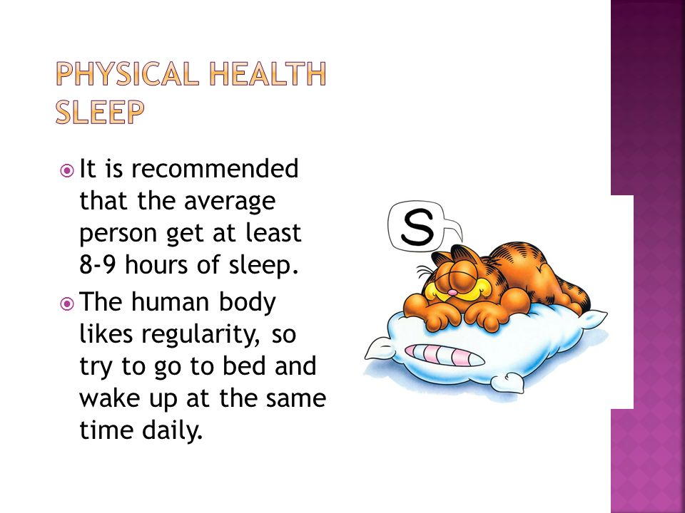  It is recommended that the average person get at least 8-9 hours of sleep.