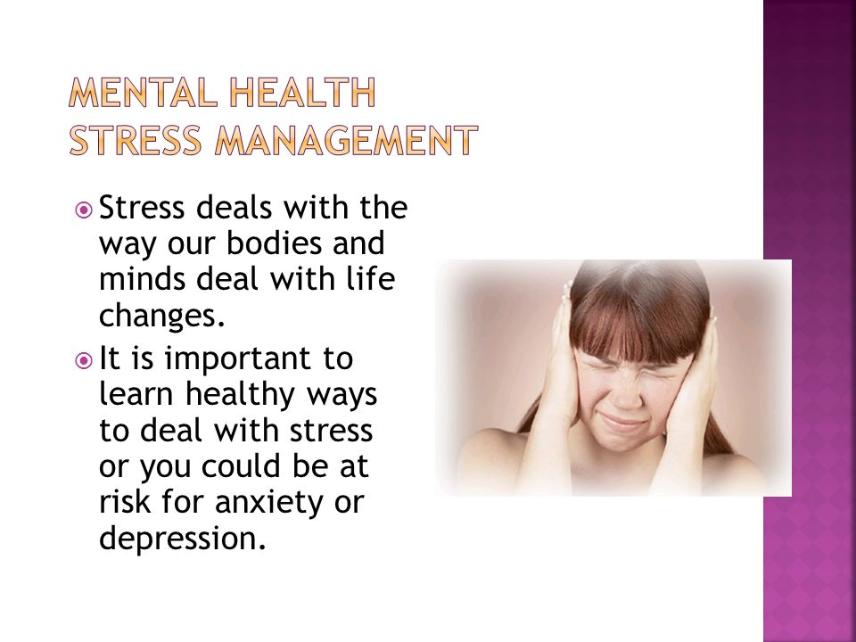  Stress deals with the way our bodies and minds deal with life changes.