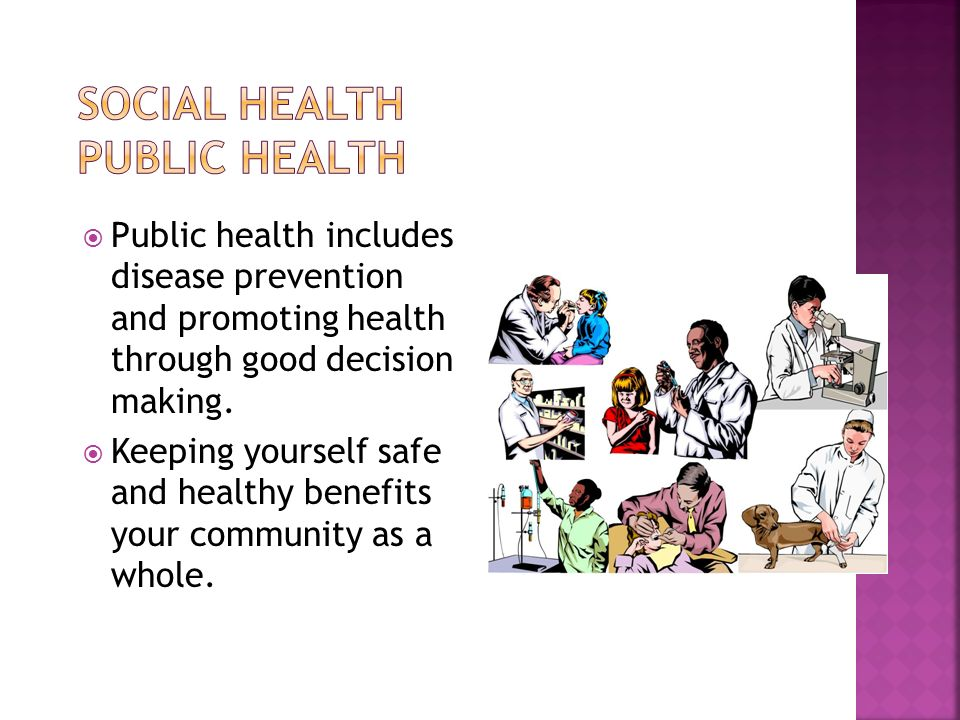 Public health includes disease prevention and promoting health through good decision making.