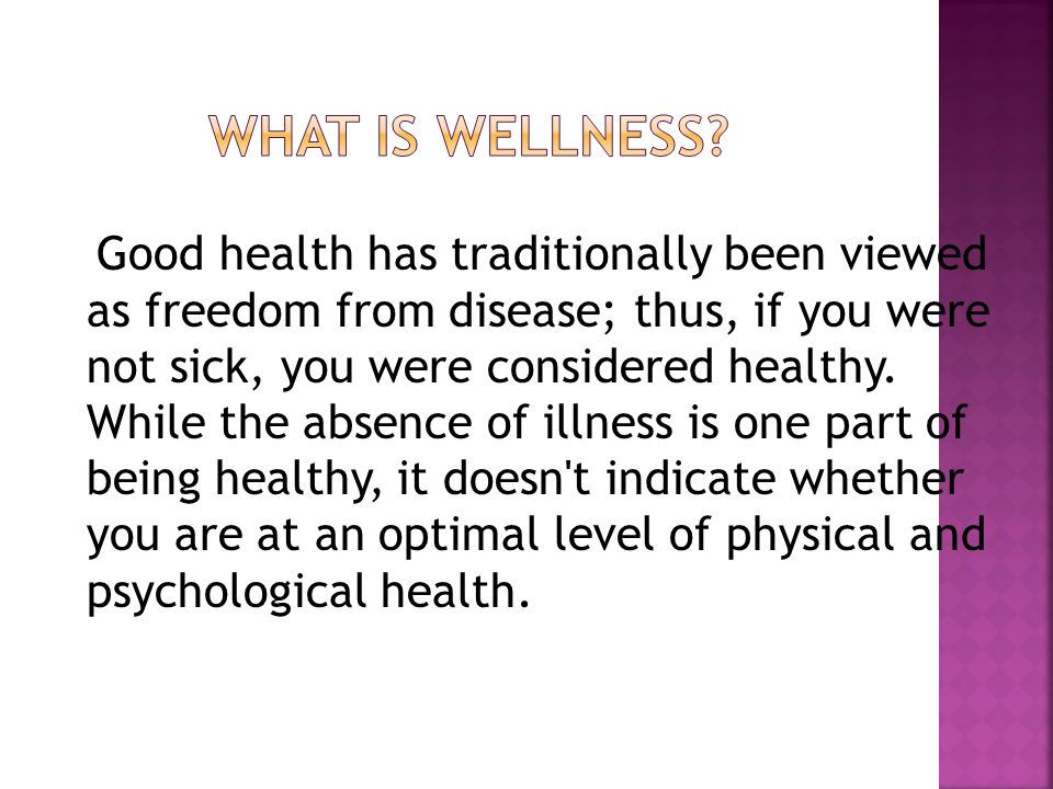 Good health has traditionally been viewed as freedom from disease; thus, if you were not sick, you were considered healthy.