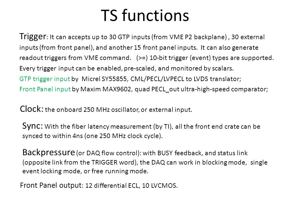 TS functions Trigger : It can accepts up to 30 GTP inputs (from VME P2 backplane), 30 external inputs (from front panel), and another 15 front panel inputs.