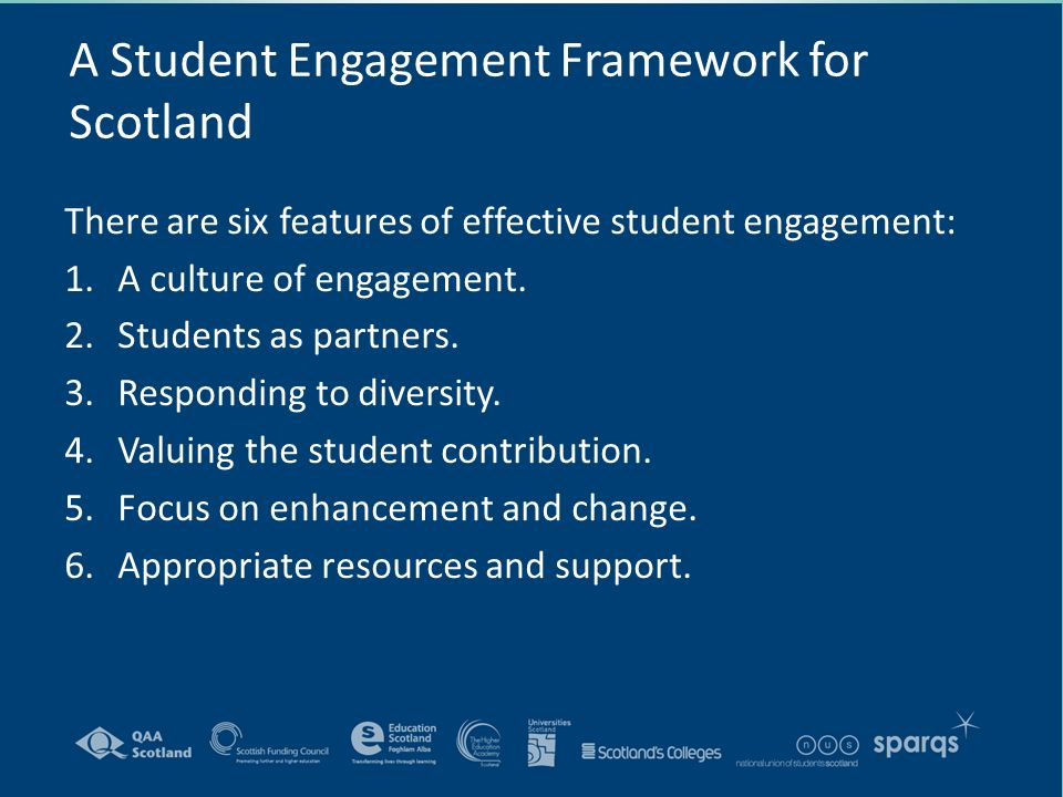 A Student Engagement Framework for Scotland There are six features of effective student engagement: 1.A culture of engagement.