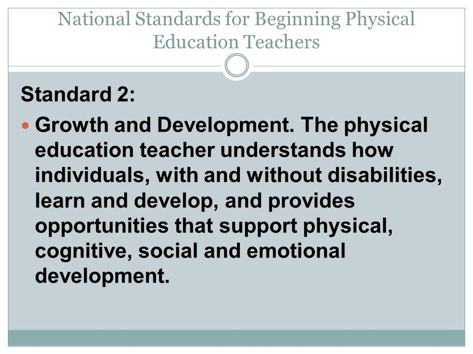 National Standards for Beginning Physical Education Teachers Standard 2: Growth and Development.